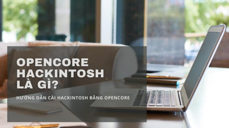 Opencore Hackintosh là gì? Hướng dẫn cài Hackintosh bằng OpenCore 1