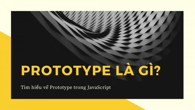 Prototype là gì? Tìm hiểu về Prototype trong JavaScript 1