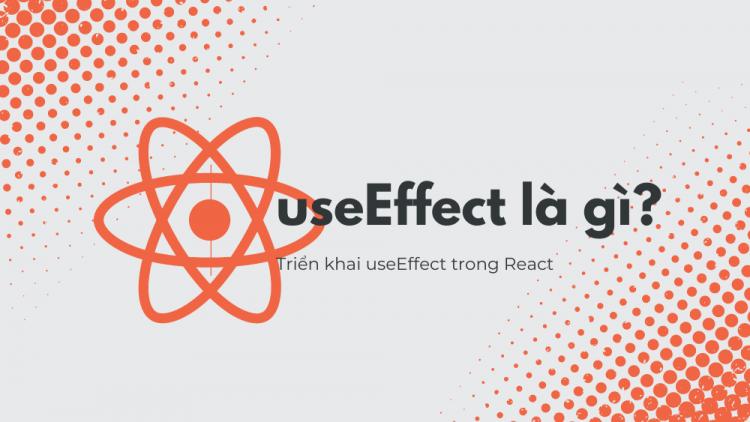 useEffect là gì? Hướng dẫn triển khai useEffect trong React 1